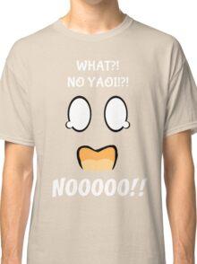 What!?!?! No Yaoi!?! NO!!! Classic T-Shirt