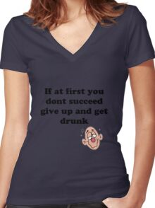 if at first you don't succeed, give up and get drunk Women's Fitted V-Neck T-Shirt