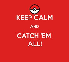 Keep Calm & Catch 'Em All! Unisex T-Shirt