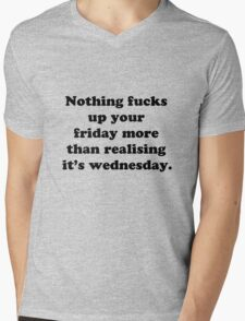 Nothing fucks up your friday more than realising its wednesday Mens V-Neck T-Shirt