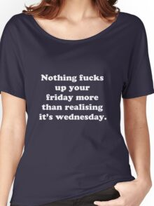 Nothing fucks up your friday more than realising its wednesday Women's Relaxed Fit T-Shirt