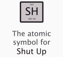 The Atomic Symbol For Shut Up! Kids Tee