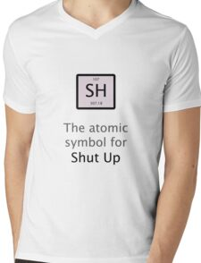 The Atomic Symbol For Shut Up! Mens V-Neck T-Shirt