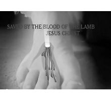 Saved By The Blood Of The Lamb Jesus Christ Photographic Print