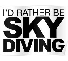 I'd rather be Sky Diving Poster