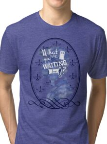 What are you waiting for? Tri-blend T-Shirt