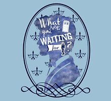 What are you waiting for? Unisex T-Shirt