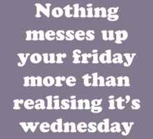 Nothing messes up your friday more than realising its wednesday Kids Clothes