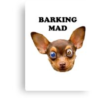 Barking mad Canvas Print