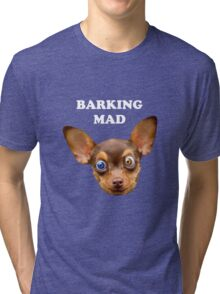 Barking mad Tri-blend T-Shirt