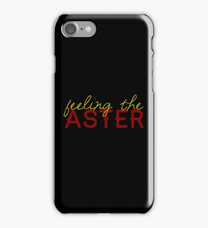 Feeling the aster? iPhone Case/Skin
