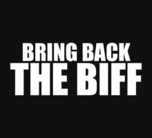 Bring Back The Biff (WHITE TEXT) by ODN Apparel
