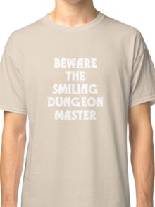 Beware the Smiling Dungeon Master Classic T-Shirt