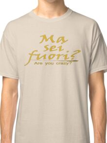 ITALIAN:  ARE YOU CRAZY Classic T-Shirt