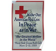 Make our American Red Cross in peace as in war The greatest mother in the world Poster