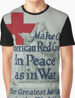 Make our American Red Cross in peace as in war The greatest mother in the world Graphic T-Shirt