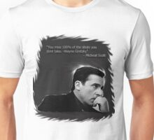 """you miss 100% of the shots you dont take -Wayne Gretzky"" -Micheal Scott Unisex T-Shirt"