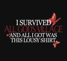 """I survived all gods village and all I got was this lousy shirt.""  by MolotovCatnip"