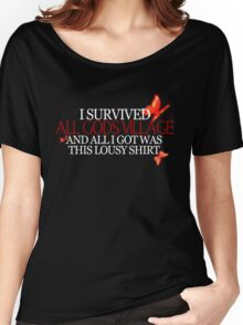 """""""I survived all gods village and all I got was this lousy shirt.""""  Women's Relaxed Fit T-Shirt"""