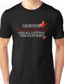 """""""I survived all gods village and all I got was this lousy shirt.""""  Unisex T-Shirt"""