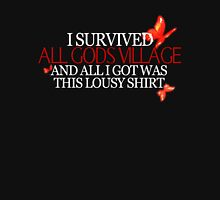 """I survived all gods village and all I got was this lousy shirt.""  Unisex T-Shirt"