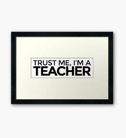 Trust me, I'm a Teacher Framed Print