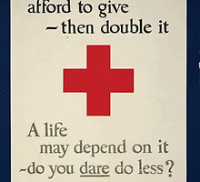 Think what you can afford to give then double it A life may depend on it do you dare do less All of the Red Cross War Fund goes for war relief 002 by wetdryvac