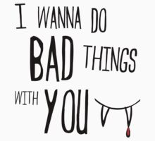 I wanna do bad things with you by pixelpoetry