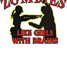 Zombie&#x27;s Like Girls With Brains by BUB THE ZOMBIE