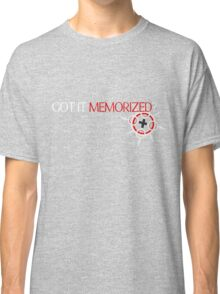 GOT IT MEMORIZED? [ver. 1] Classic T-Shirt
