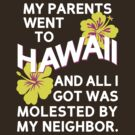 My Parents Went To Hawaii by waywardtees