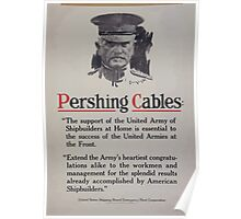 Pershing cables The support of the united army of shipbuilders at home is essential to the success of the united armies at the front 002 Poster