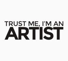 Trust me, I'm an Artist by LudlumDesign