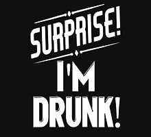 Surprise I'm Drunk Unisex T-Shirt