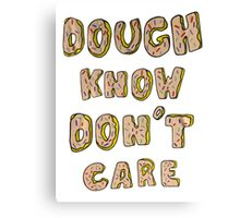 Dough know don't care Canvas Print