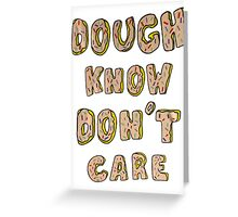Dough know don't care Greeting Card