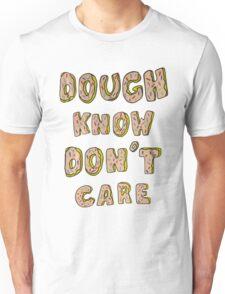 Dough know don't care Unisex T-Shirt