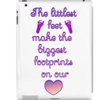 The littlest feet make the biggest footprints on our hearts iPad Case/Skin