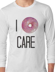 I donut care Long Sleeve T-Shirt