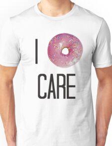 I donut care Unisex T-Shirt
