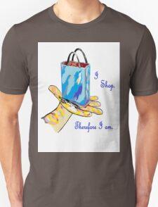 I Shop. Therefore I Am. Unisex T-Shirt