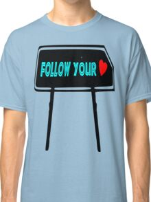 ۞»♥Follow Your Heart Sign Clothing & Stickers♥«۞ Classic T-Shirt