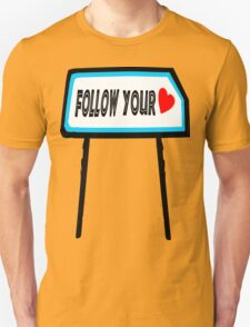 ۞»♥Follow Your Heart Sign Clothing & Stickers♥«۞ Unisex T-Shirt
