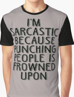 Sarcasm - Because Punching People is Frowned Upon Graphic T-Shirt