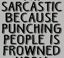 Sarcasm - Because Punching People is Frowned Upon by Maehemm
