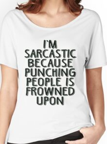 Sarcasm - Because Punching People is Frowned Upon Women's Relaxed Fit T-Shirt