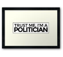 Trust me, I'm a Politician Framed Print