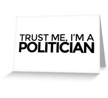 Trust me, I'm a Politician Greeting Card