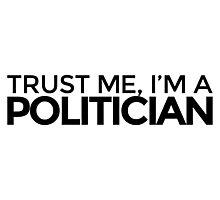 Trust me, I'm a Politician Photographic Print