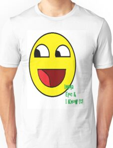 Imma Epic And I Know It T-Shirt Unisex T-Shirt